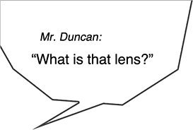 Mr. Duncan:What is that lens?