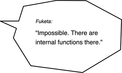 Fuketa: Impossible. There are internal functions there.