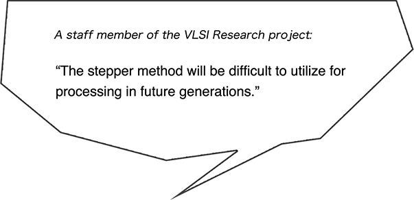 A staff member of the VLSI Research project: The stepper method will be difficult to utilize for processing in future generations.