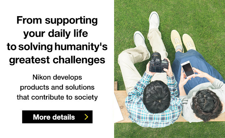 8ff5daddc72b7 From supporting your daily life to solving humanity s greatest challenges.  Nikon develops products and solutions